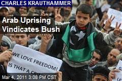 Arab Uprising Vindicates Bush