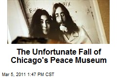 The Unfortunate Fall of Chicago's Peace Museum