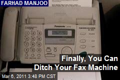 Finally, You Can Ditch Your Fax Machine