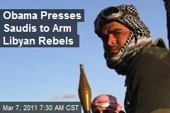 Obama Presses Saudis to Arm Libyan Rebels