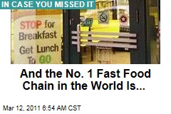 And the No. 1 Fast Food Chain in the World Is ... Subway, Not McDonald's