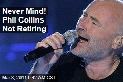 Phil Collins Retiring: Never Mind! Singer Didn't Mean It