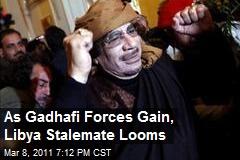 As Gadhafi Forces Gain, Libya Stalemate Looms