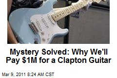 Mystery Solved: Why We'll Pay $1M for a Clapton Guitar