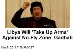 Libya Protests: No-Fly Zone Possibility Looms, But Moammar Gadhafi Warns Libyans Will 'Take Up Arms' Against One