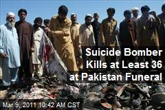Suicide Bomber Kills at Least 36 at Pakistan Funeral
