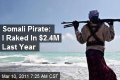 Somali Pirate: I Raked In $2.4M Last Year