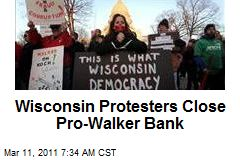 Wisconsin Protesters Close Pro-Walker Bank