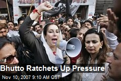 Bhutto Ratchets Up Pressure