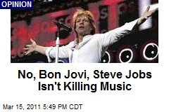No, Bon Jovi, Steve Jobs Isn't Killing Music