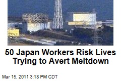 50 Japan Technicians Risk Lives in Nuclear Plant Trying to Avert Meltdown