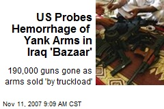 US Probes Hemorrhage of Yank Arms in Iraq 'Bazaar'