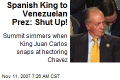 Spanish King to Venezuelan Prez: Shut Up!