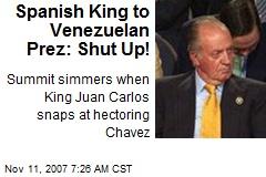 Spanish King to Venezuelan Prez: Shut Up!