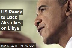 US Ready to Back Airstrikes on Libya
