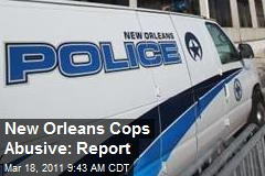 New Orleans Cops Abusive: Report