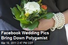 Facebook Wedding Pics Bring Down Polygamist