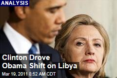 Hillary Clinton Drove President Obama's Decision to Use Military Force on Libya