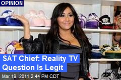 SAT Chief: Reality TV Question Is Legit