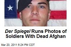 Der Spiegel Runs Photos of Soldiers With Dead Afghan