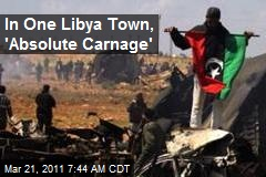 In One Libya Town, 'Absolute Carnage'