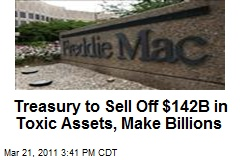 Treasury to Sell Off $142B in Toxic Assets, Make Billions