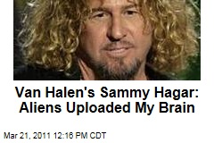 Van Halen's Sammy Hagar: I Was Abducted by Aliens