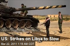 US: Strikes on Libya to Slow