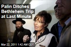Palin in Israel: Bethlehem Trip Aborted at Last Minute