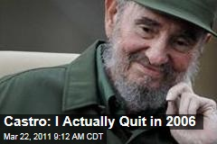 Fidel Castro: I Actually Quit in 2006