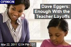 Dave Eggers: Save Public School Teachers: End Massive Yearly Layoffs