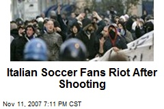 Italian Soccer Fans Riot After Shooting