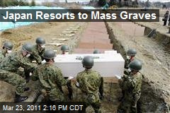 Japan Resorts to Mass Graves