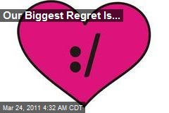 Our Biggest Regret ...