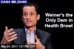 Dana Milbank: Anthony Weiner Is the Only Democrat Fighting for Health Care