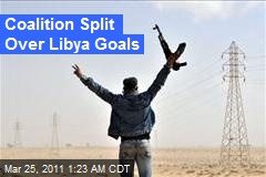 Coalition Split Over Libya Goals