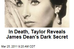 In Death, Elizabeth Taylor Reveals James Dean's Dark Secret