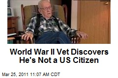 World War II Vet Discovers He's Not a US Citizen