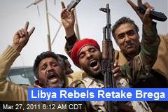 Libya Rebels Retake Brega