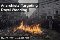 Anarchists Targeting Royal Wedding