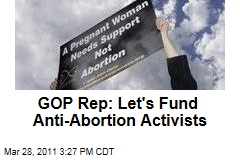 GOP's Cliff Stearns Proposes Law to Fun Anti-Abortion Activists