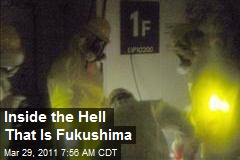 Inside the Hell That Is Fukushima