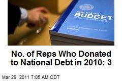 No. of Reps Who Donated to National Debt in 2012: 3