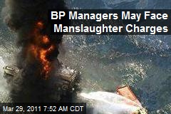 BP Managers May Face Manslaughter Charges