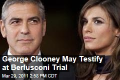 George Clooney, Girlfriend Elisabetta Canalis May Have to Testify at Silvio Berlusconi's Prostitution Trial