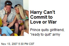 Harry Can't Commit to Love or War