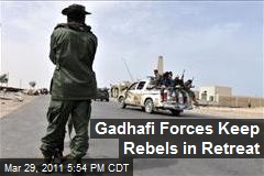Gadhafi Forces Keep Rebels in Retreat
