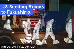 US Sending Robots to Fukushima