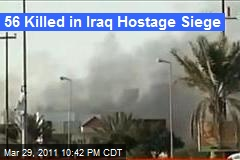 56 Killed in Iraq Hostage Siege