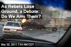 As Rebels Lose Ground, a Debate: Do We Arm Them?